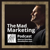 Mad Marketing Podcast #8: Story-Telling, Marketing Renegades, and More!