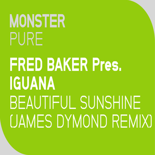 Fred Baker Pres. Iguana - Beautiful Sunshine (James Dymond Remix) [Monster Pure] OUT NOW