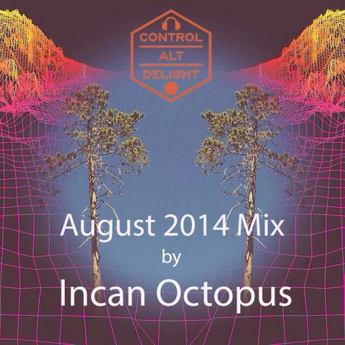 Control+Alt+Delight August 2014 Mix By Incan Octopus