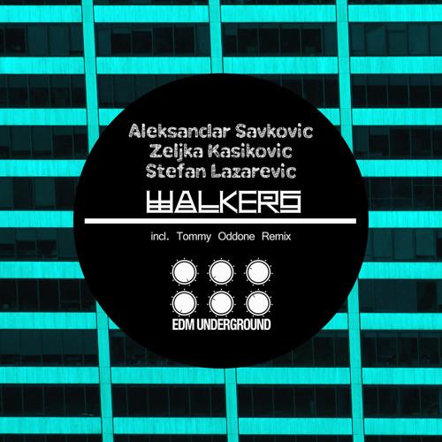 Stefan Lazarevic,Zeljka Kasikovic,Aleksandar Savkovic - Walkers (Tommy Oddone Remix) Out now