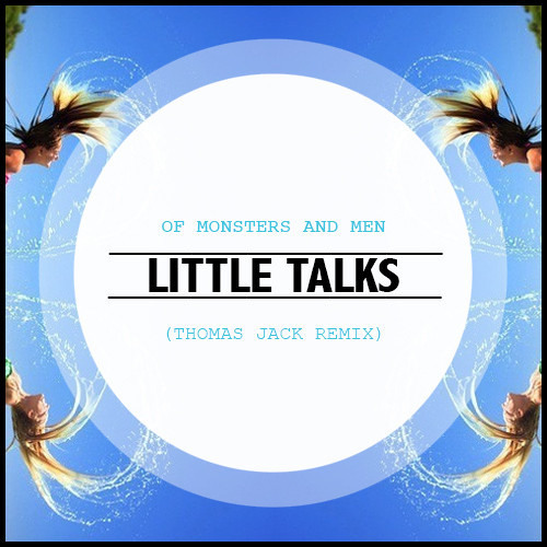 Of Monsters and Men - Little Talks (Thomas Jack Remix) [Free Download]