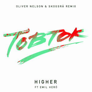 Higher (Oliver Nelson & Skogsrå Remix) by Tobtok ft. Emil Heró