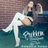 CHAV (Formally DJ R.E.M) - Ariana Grande Feat. Iggy Azalea - Problem [Remizzle Remix]