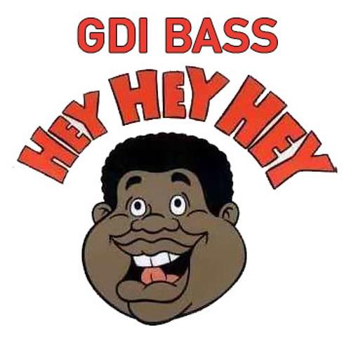 GDI Bass - Hey Hey Hey
