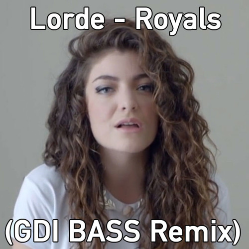 Lorde - Royals (GDI Bass Remix)