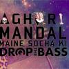 4 Men Down -  Maine Socha Ki - Drop That Booze - Aghori Mandal Remix