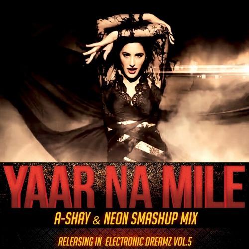 Kick - Yaar Na Miley (A-Shay & Neon Smashup Mix) [Free Download]