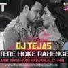 Tere Ho Ke Rahenge - Arijit Singh - Raja Natwarlal - Dj Tejas ( 2014 ) Remix