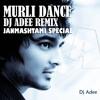 MURLI DANCE - DAHI HANDI SPECIAL- DJ ADEE REMAKE