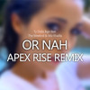 The Weeknd - Or Nah (Apex Rise Remix) feat. Ty Dolla $ign & Wiz Khalifa