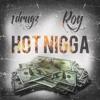 1 Drugz ft Roy Hot Nigga Freestyle.