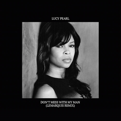 Lucy Pearl - Don't Mess With My Man (LeMarquis Remix)