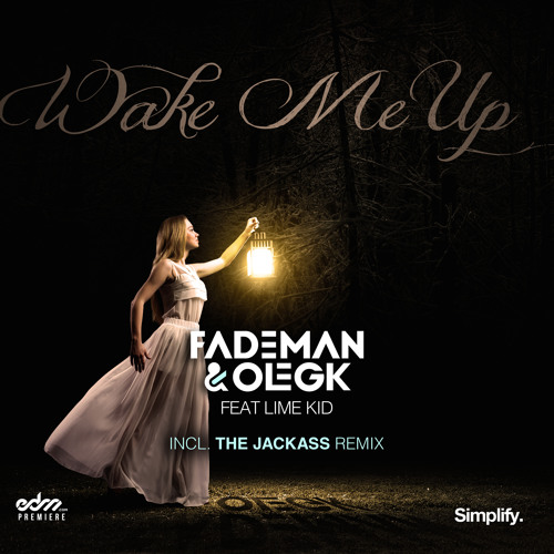 Fademan & Oleg K - Wake Me Up ft. Lime Kid (The Jackass Remix) [EDM.com Premiere]