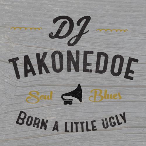 DJ Takonedoe - Born A Little Ugly (2010)