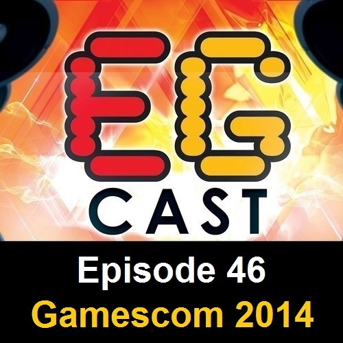 EGCast: Episode 46 - Gamescom 2014