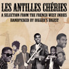 LES ANTILLES CHÉRIES - HANDPICKED & COOKED BY DIGGER'S DIGEST