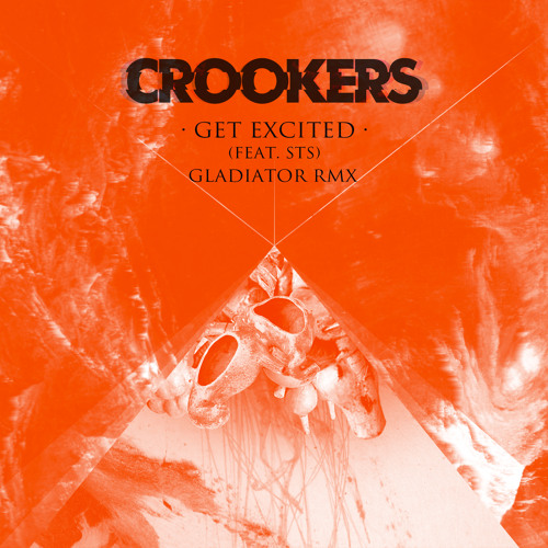 CROOKERS - Get Excited Ft. STS (Gladiator Remix)