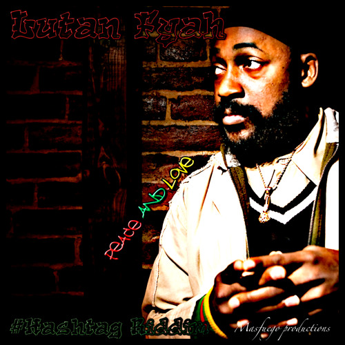 Lutan Fyah - Peace And Love [Hashtag Riddim | Masfuego Productions 2014]