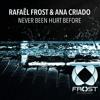 Rafael Frost & Ana Criado - Never Been Hurt Before (Original Mix)