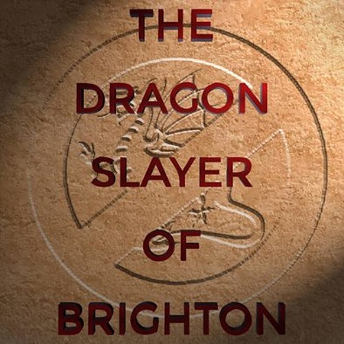 The Dragon Slayer Of Brighton (feat. Vincent The Valiant)
