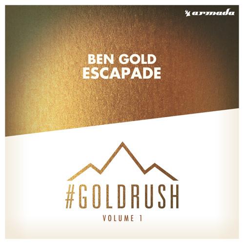 Ben Gold - Escapade (Taken from '#Goldrush, Vol. 1') [OUT NOW!]