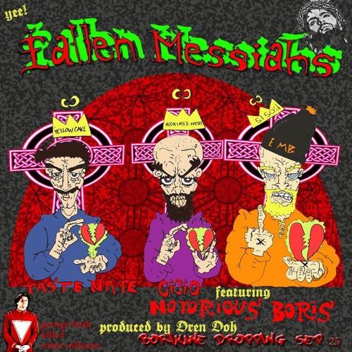 Taste Nate / GiGiO / Notorious Boris - Fallen Messiahs (prod. By Dren Doh)...BORiKANE SEPT. 25TH