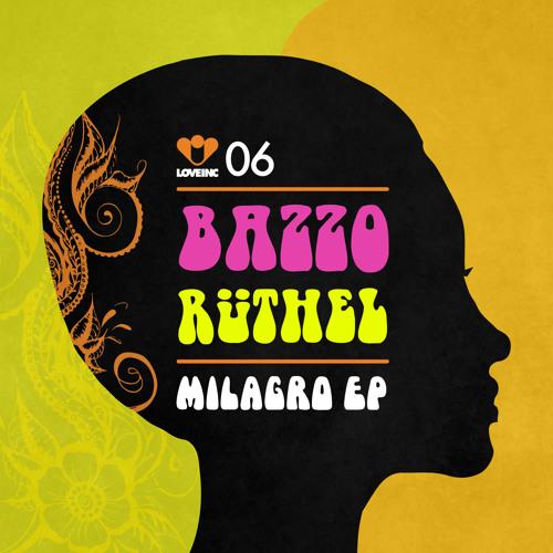 Bazzo Ruthel - Milagro EP [Love Inc]