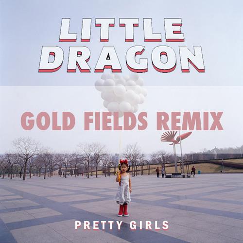 Little Dragon - Pretty Girls (Gold Fields Remix)