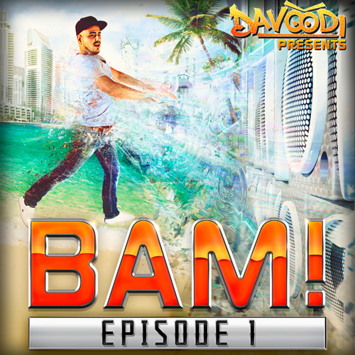 Davoodi presents - BAM! - Episode #1