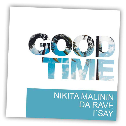 Nikita Malinin feat. Da Rave vs. I'Say - Good Time (Extended Mix)