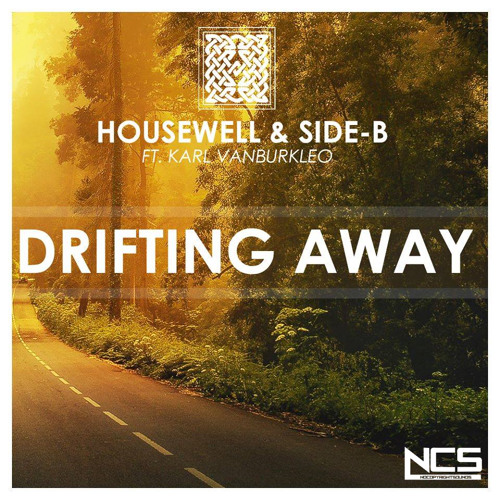 Housewell & Side-B Feat. Karl VanBurkleo - Drifting Away [NCS Release]