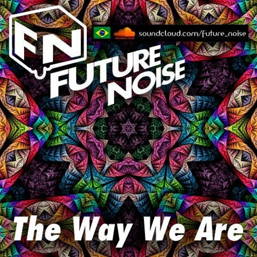 Future Noise - The Way We Are #001 (Free Download)