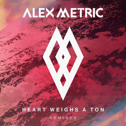 Alex Metric - Heart Weighs A Ton Remixes