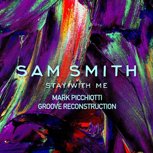 """Sam Smith """"Stay With Me"""" (Mark Picchiotti Groove Reconstruction Club Mix)"""