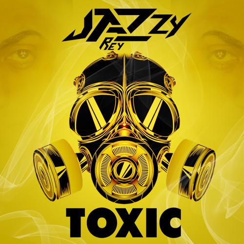 Jazzy Rey - Toxic (Original Mix)