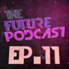 The Future Podcast - Episode 011