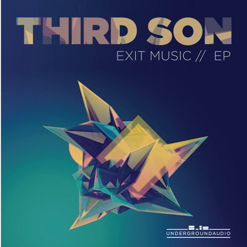 Third Son - Exit Music EP (Exit Music & Polyrhythm - Out NOW on Underground Audio)