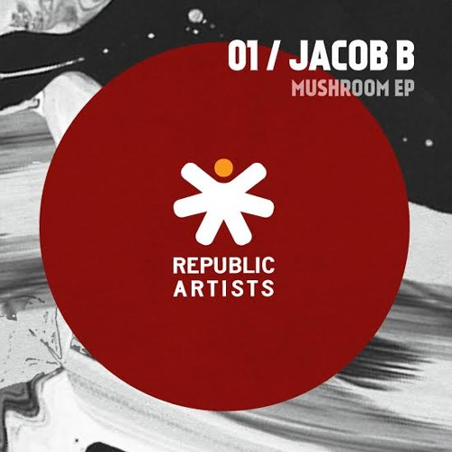 JACOB B - MUSHROOM EP [Republic Artists Record OUT NOW]