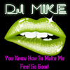DJ MIKE - You Know How To Make Me Feel So Good