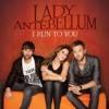 I Run To You-Lady Antebellum