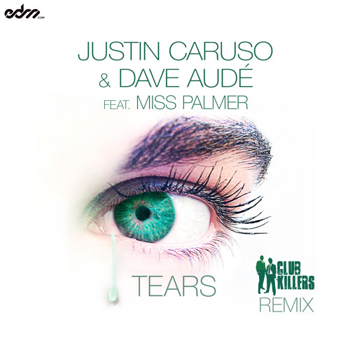 Justin Caruso & Dave Aude - Tears ft. Miss Palmer (Club Killers Remix) [EDM.com Exclusive]
