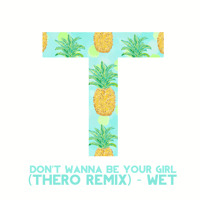WET - Don't Wanna Be Your Girl (Thero Remix)