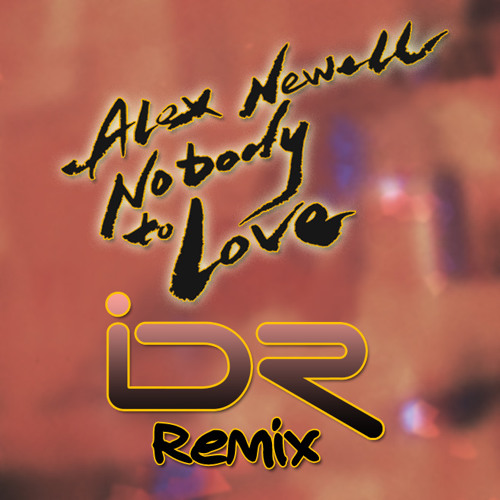 Nobody To Love iDR Remix Ft. Alex Newell