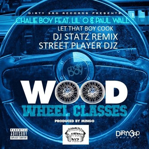 Wood Wheel Remix - Chalie Boy Ft. Lil O & Paul Wall  Dj Statz & Let That Boy Cook Produtionz