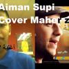 Aiman Supi - Lahza (Cover Maher Zain)   أغنية 'لحظة' - غناء ماهر زين ايمن سفي