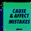 Cause & Affect - Mistakes
