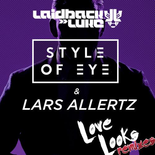Style Of Eye & Lars Allertz - Love Looks (Laidback Luke Remix)