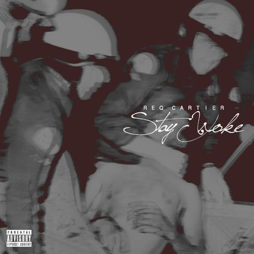 Stay Woke - ReQ Cartier