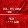 Bank Kid Tell Me What You Got