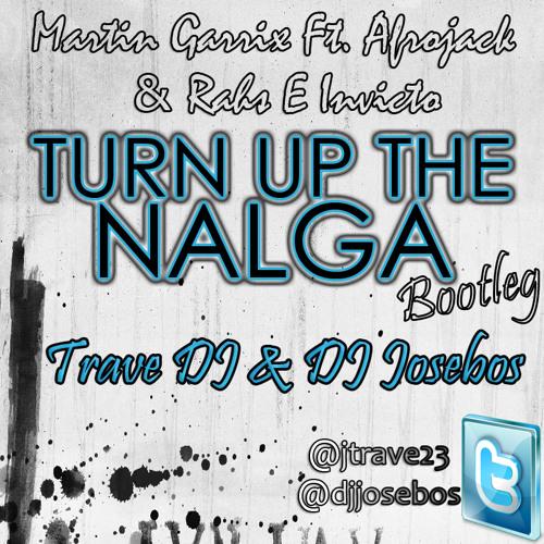 Martin Garrix & Afrojack Ft Rahs E Invicto -Turn Up The Nalga(Dj Josebos & Trave Dj Bootleg) FREE DL